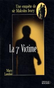 Mary London - La 7ème victime - Une enquête de sir Malcolm Ivory.