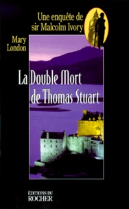 Mary London - La double mort de Thomas Stuart - Une enquête de sir Malcolm Ivory.