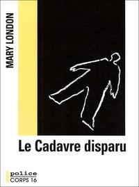 Mary London - Le Cadavre disparu - Une enquête de sir Malcolm Ivory.