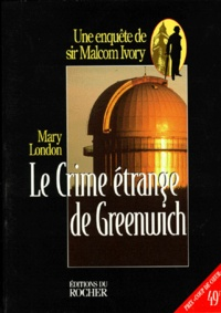 Mary London - Le crime étrange de Greenwich - Une enquête de sir Malcolm Ivory.
