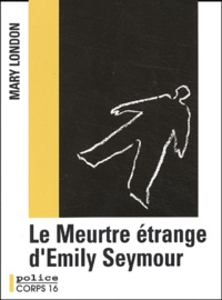 Mary London - Le meurtre étrange d'Emily Seymour.