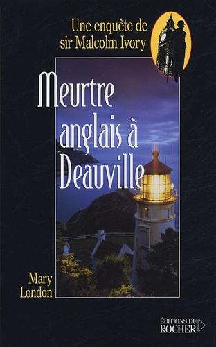 Mary London - Meurtre anglais à Deauville - Une enquête de sir Malcolm Ivory.