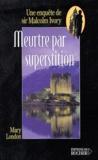 Mary London - Meurtre par superstition - Une enquête de sir Malcolm Ivory.
