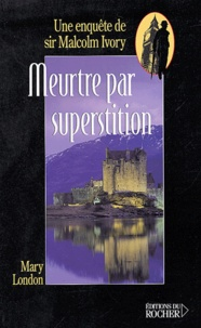 Mary London - Meurtre par superstition - Une enquête de sir Malcolm Ivory.