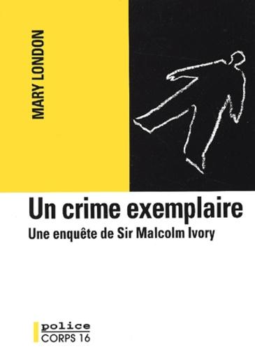 Mary London - un crime exemplaire. une enquête de sir malcolm ivory.
