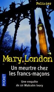 Mary London - Un meurtre chez les francs-maçons - Une enquête de Sir Malcolm Ivory.