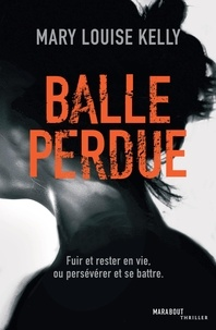 Mary-louise Kelly - Balle perdue.
