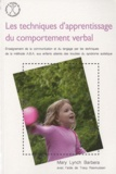 Mary Lynch Barbera - Les techniques d'apprentissage du comportement verbal - Enseignement de la communication et du langage par les techniques d ela méthode ABA aux enfants atteints des troubles du syndrome autistique.