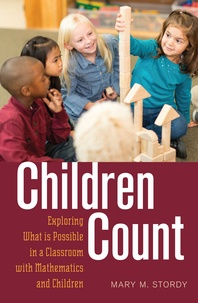 Mary m. Stordy - Children Count - Exploring What is Possible in a Classroom with Mathematics and Children.