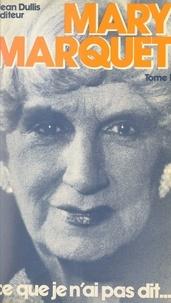Mary Marquet et Jean Rostand - Ce que je n'ai pas dit....