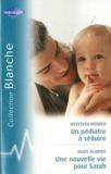 Mary McBride et Meredith Webber - Un pédiatre à séduire ; Une nouvelle vie pour Sarah.