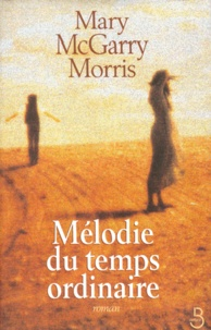 Mary McGarry Morris - Mélodie du temps ordinaire.