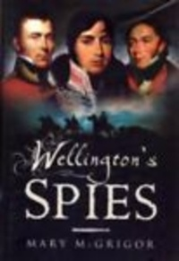 Mary McGrigor - Wellington's Spies.