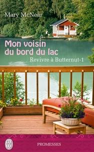 Mary McNear - Revivre à Butternut Tome 1 : Mon voisin du bord du lac.