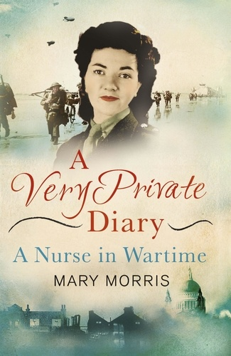 Mary Morris et Carol Acton - A Very Private Diary - A Nurse in Wartime.