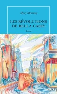 Mary Morrissy - Les révolutions de Bella Casey.
