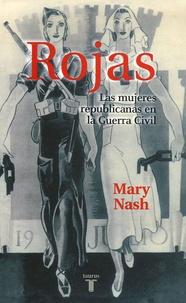 Mary Nash - Rojas: las mujeres republicanas en la Guerra Civil.