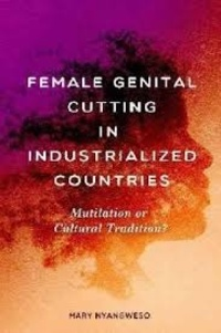 Mary Nyangweso - Female Genital Mutilation in Industrialized Countries - Mutilation or Cultural Tradition?.