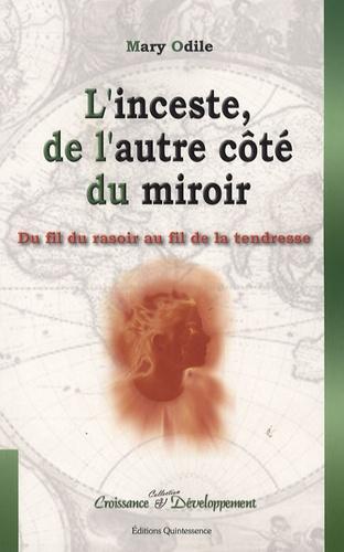 Mary Odile - L'Inceste, de l'autre côté du miroir - Du fil du rasoir au fil de la tendresse.