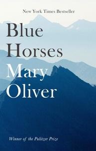 Mary Oliver - Blue Horses.