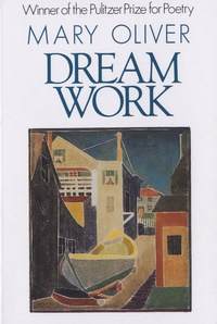 Mary Oliver - Dream Work.