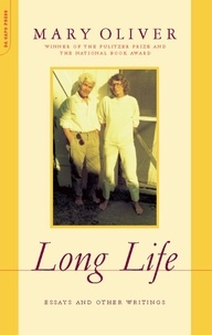 Mary Oliver - Long Life - Essays and Other Writings.