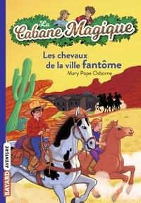 Mary Pope Osborne - La Cabane Magique Tome 13 : Les chevaux de la ville fantôme.