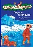 Mary Pope Osborne - La Cabane Magique Tome 15 : Danger sur la banquise.