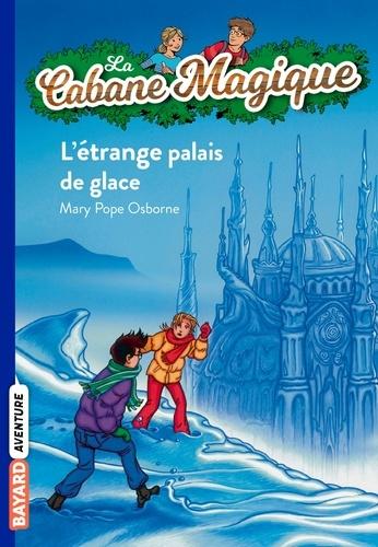 Mary Pope Osborne - La Cabane Magique Tome 27 : L'étrange palais de glace.