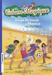 Téléchargements de livres informatiques gratuits La cabane magique, Tome 47  - Coupe du monde à Mexico 9782747069069 (Litterature Francaise)