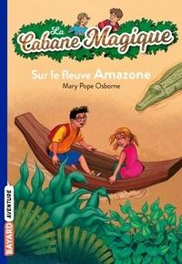 Mary Pope Osborne - La Cabane Magique Tome 5 : Sur le fleuve Amazone.