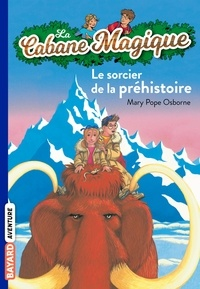 Mary Pope Osborne - La Cabane Magique Tome 6 : Le sorcier de la préhistoire.