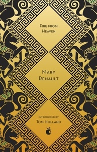 Mary Renault et Tom Holland - Fire from Heaven - A Novel of Alexander the Great: A Virago Modern Classic.