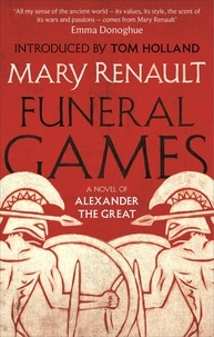 Mary Renault et Tom Holland - Funeral Games - A Novel of Alexander the Great: A Virago Modern Classic.