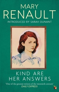 Mary Renault et Sarah Dunant - Kind Are Her Answers - A Virago Modern Classic.