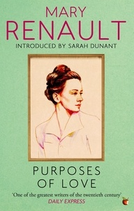 Mary Renault et Sarah Dunant - Purposes of Love - A Virago Modern Classic.