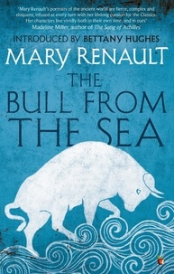 Mary Renault et Bettany Hughes - The Bull from the Sea - A Virago Modern Classic.