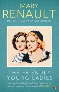 Mary Renault et Sarah Dunant - The Friendly Young Ladies - A Virago Modern Classic.