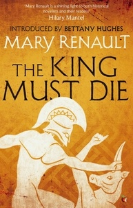 Mary Renault et Bettany Hughes - The King Must Die - A Virago Modern Classic.