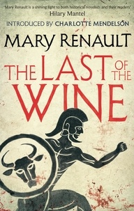 Mary Renault et Charlotte Mendelson - The Last of the Wine - A Virago Modern Classic.