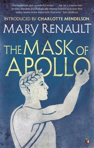 Mary Renault et Charlotte Mendelson - The Mask of Apollo - A Virago Modern Classic.