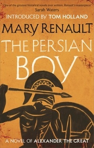 Mary Renault et Tom Holland - The Persian Boy - A Novel of Alexander the Great: A Virago Modern Classic.