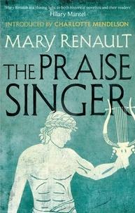 Mary Renault et Charlotte Mendelson - The Praise Singer - A Virago Modern Classic.