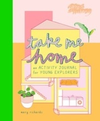 Mary Richards - Take me home - An activity journal for young explorers.