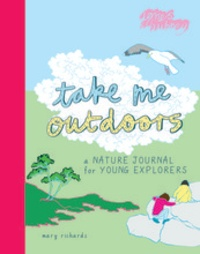 Mary Richards - Take me outdoors - A nature journal for young explorers.