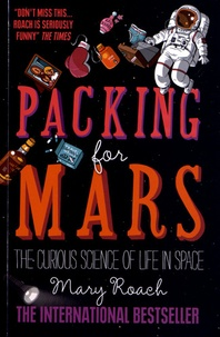 Mary Roach - Packing for Mars - The Curious Science of Life in Space.