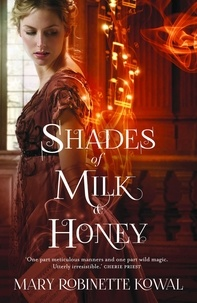 Mary Robinette Kowal - Shades of Milk and Honey.