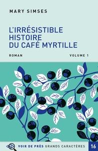 Mary Simses - L'irrésistible histoire du Café Myrtille - Pack en 2 volumes.