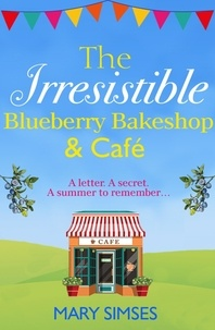 Mary Simses - The Irresistible Blueberry Bakeshop and Café: A heartwarming, romantic summer read.