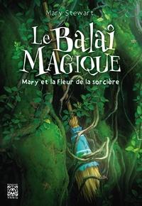 Mary Stewart - Le Balai magique - Mary et la fleur de la sorcière.